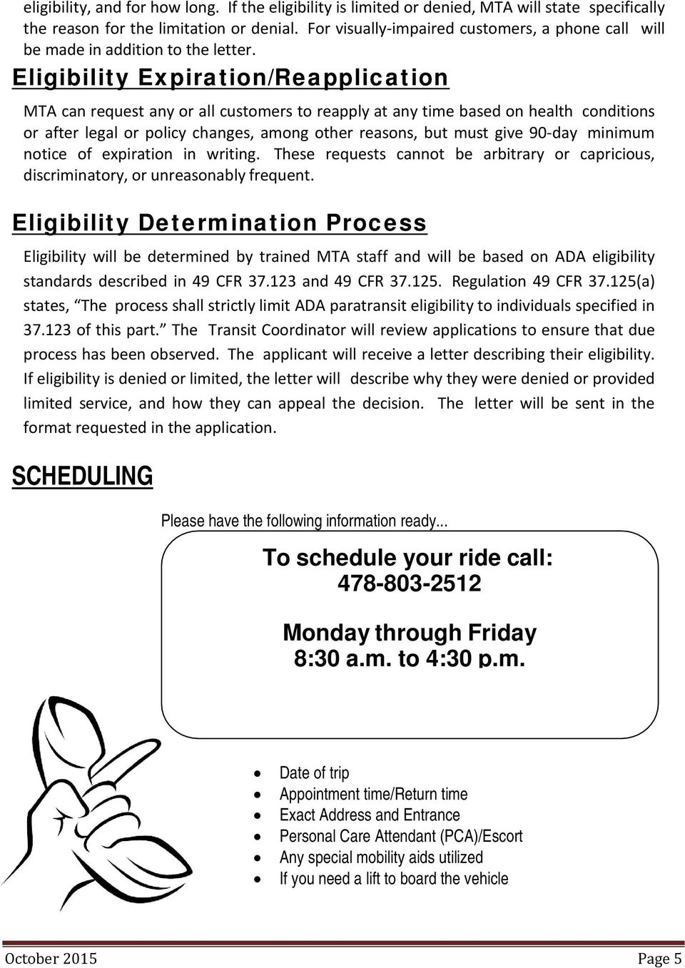 Eligibility Expiration/Reapplication MTA can request any or all customers to reapply at any time based on health conditions or after legal or policy changes, among other reasons, but must give 90-day