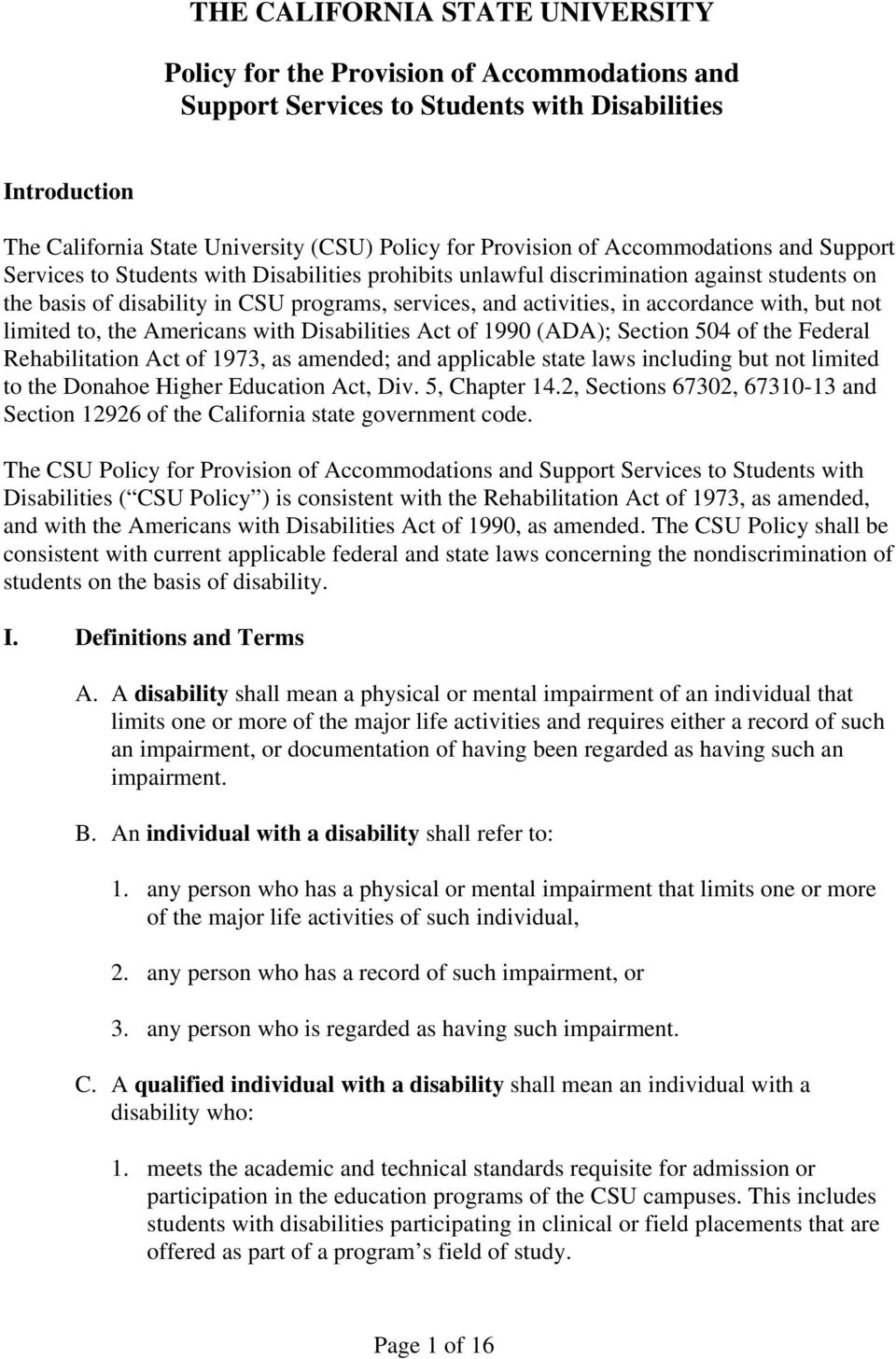 accordance with, but not limited to, the Americans with Disabilities Act of 1990 (ADA); Section 504 of the Federal Rehabilitation Act of 1973, as amended; and applicable state laws including but not