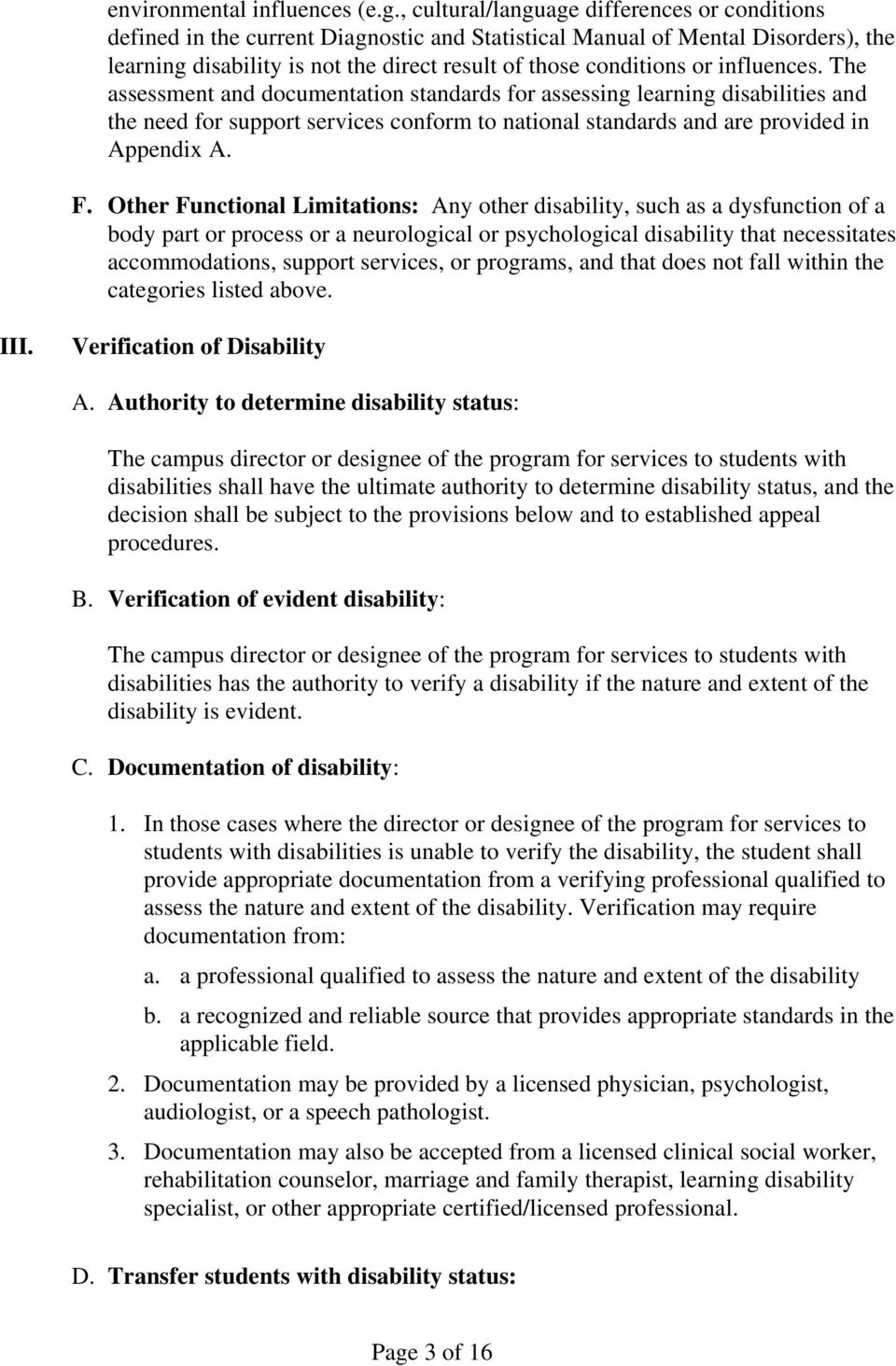 influences. The assessment and documentation standards for assessing learning disabilities and the need for support services conform to national standards and are provided in Appendix A. F.