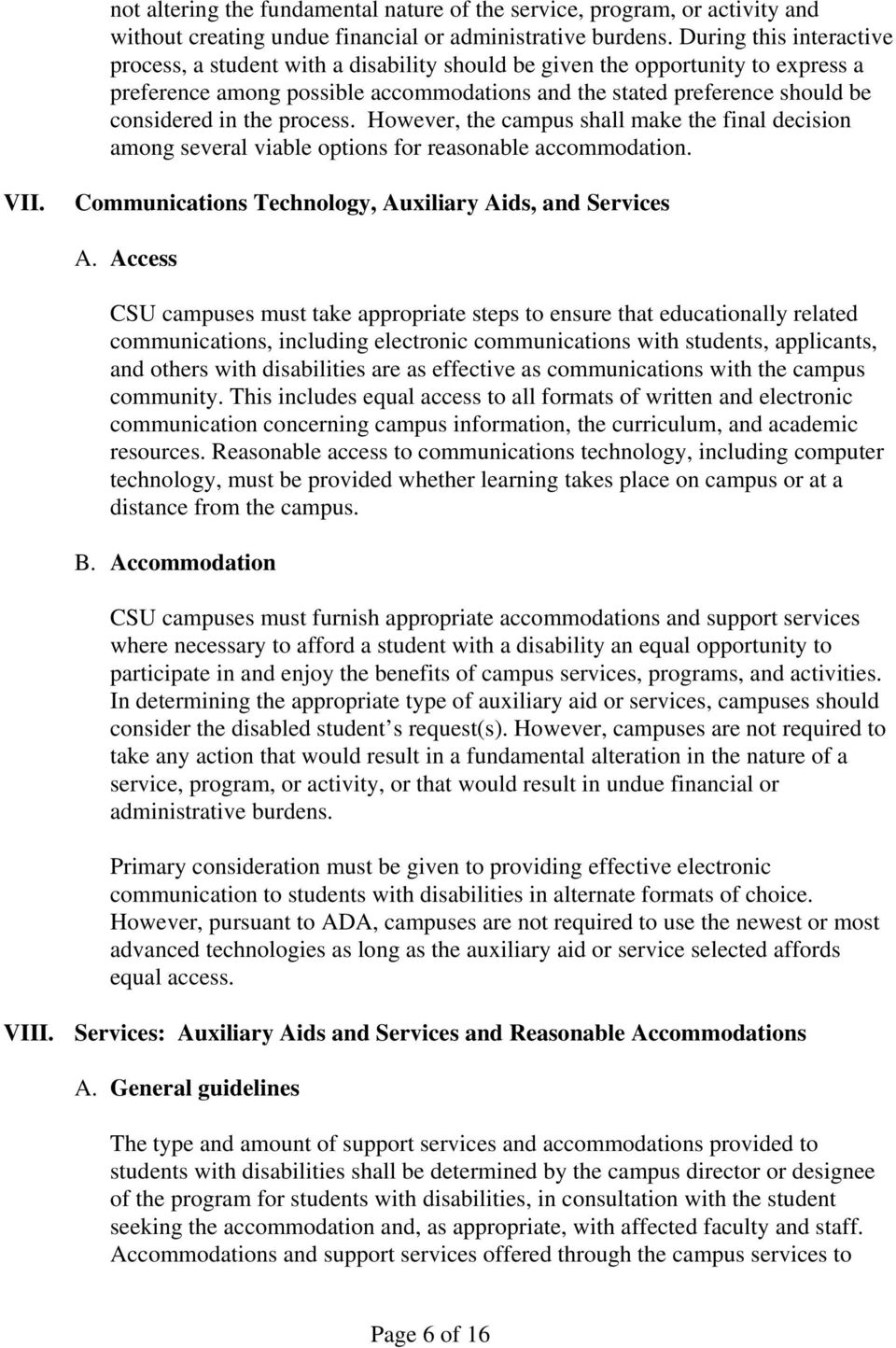 the process. However, the campus shall make the final decision among several viable options for reasonable accommodation. VII. Communications Technology, Auxiliary Aids, and Services A.