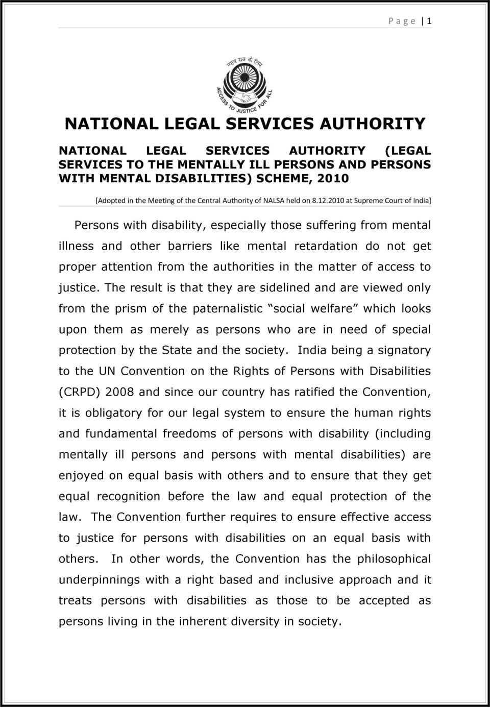 2010 at Supreme Court of India] Persons with disability, especially those suffering from mental illness and other barriers like mental retardation do not get proper attention from the authorities in