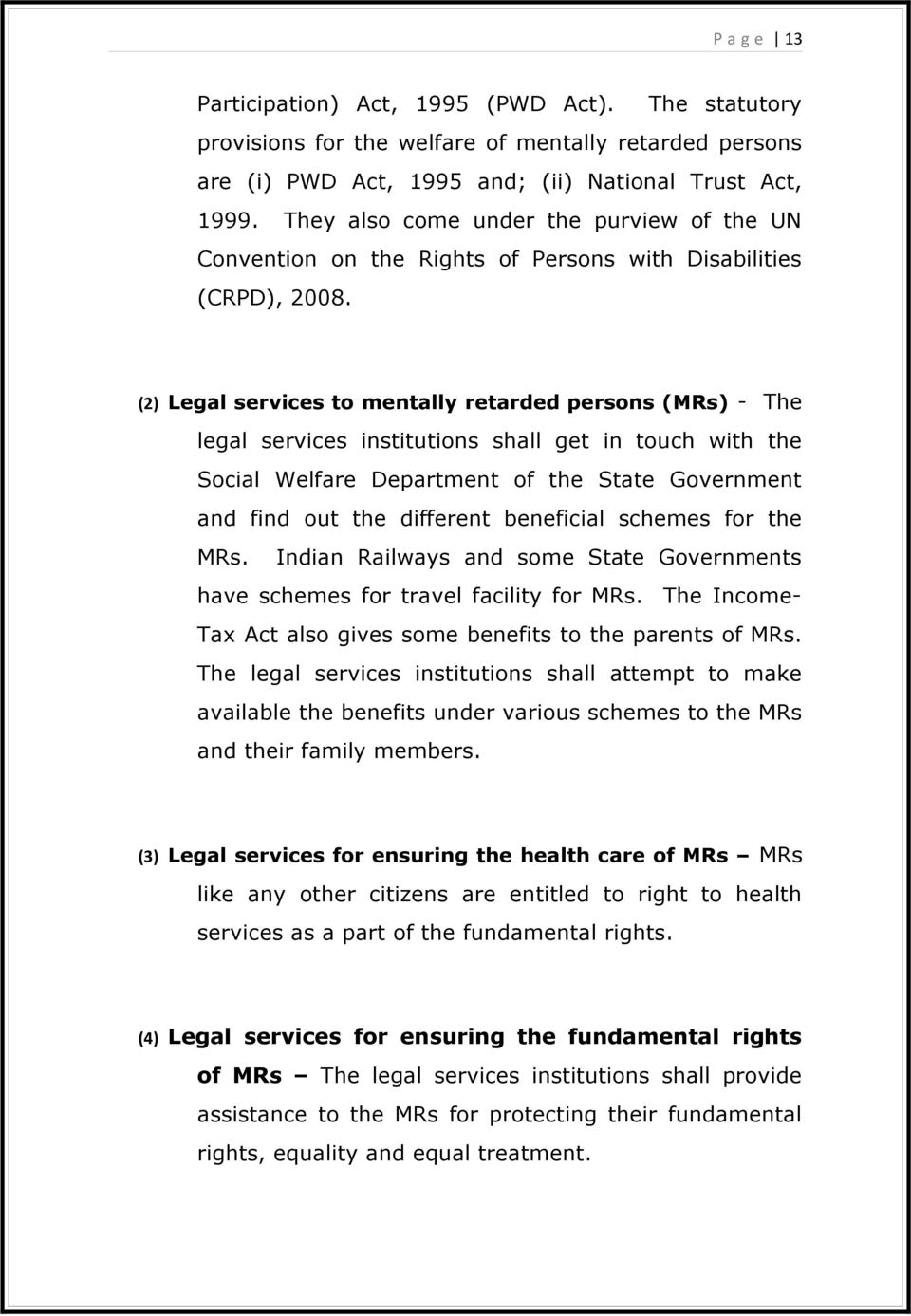 (2) Legal services to mentally retarded persons (MRs) - The legal services institutions shall get in touch with the Social Welfare Department of the State Government and find out the different