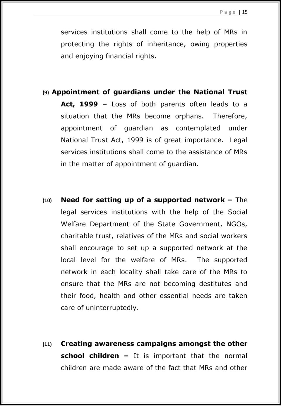 Therefore, appointment of guardian as contemplated under National Trust Act, 1999 is of great importance.