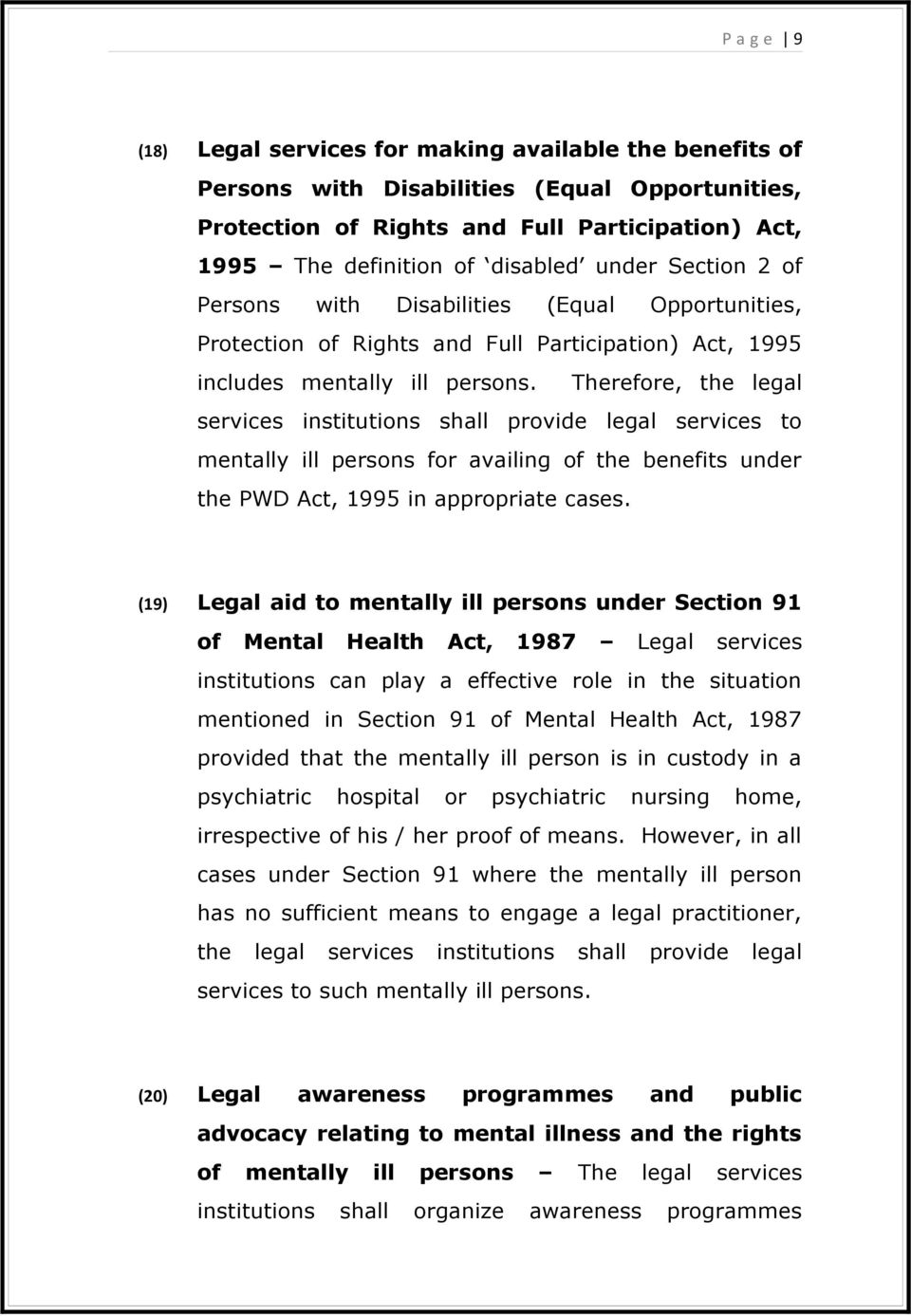 Therefore, the legal services institutions shall provide legal services to mentally ill persons for availing of the benefits under the PWD Act, 1995 in appropriate cases.