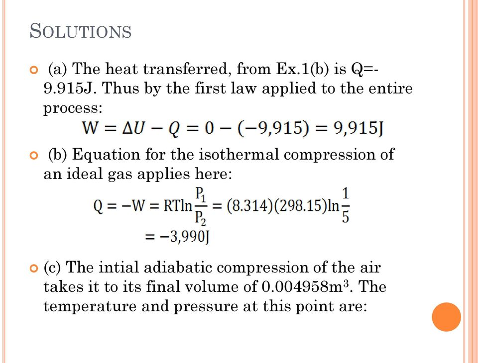 isothermal compression of an ideal gas applies here: (c) The intial adiabatic