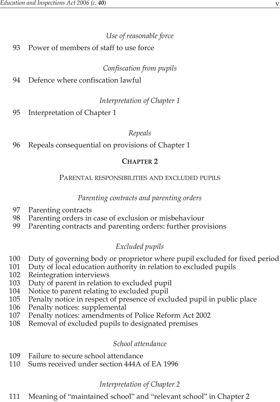 Repeals 96 Repeals consequential on provisions of Chapter 1 CHAPTER 2 PARENTAL RESPONSIBILITIES AND EXCLUDED PUPILS Parenting contracts and parenting orders 97 Parenting contracts 98 Parenting orders
