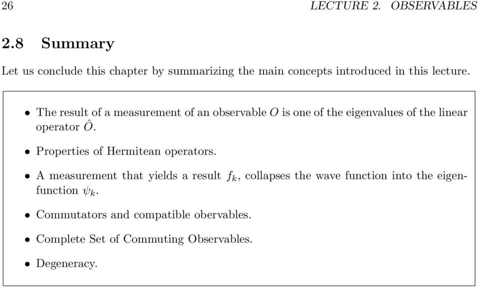 The result of a measurement of an observable O is one of the eigenvalues of the linear operator Ô.