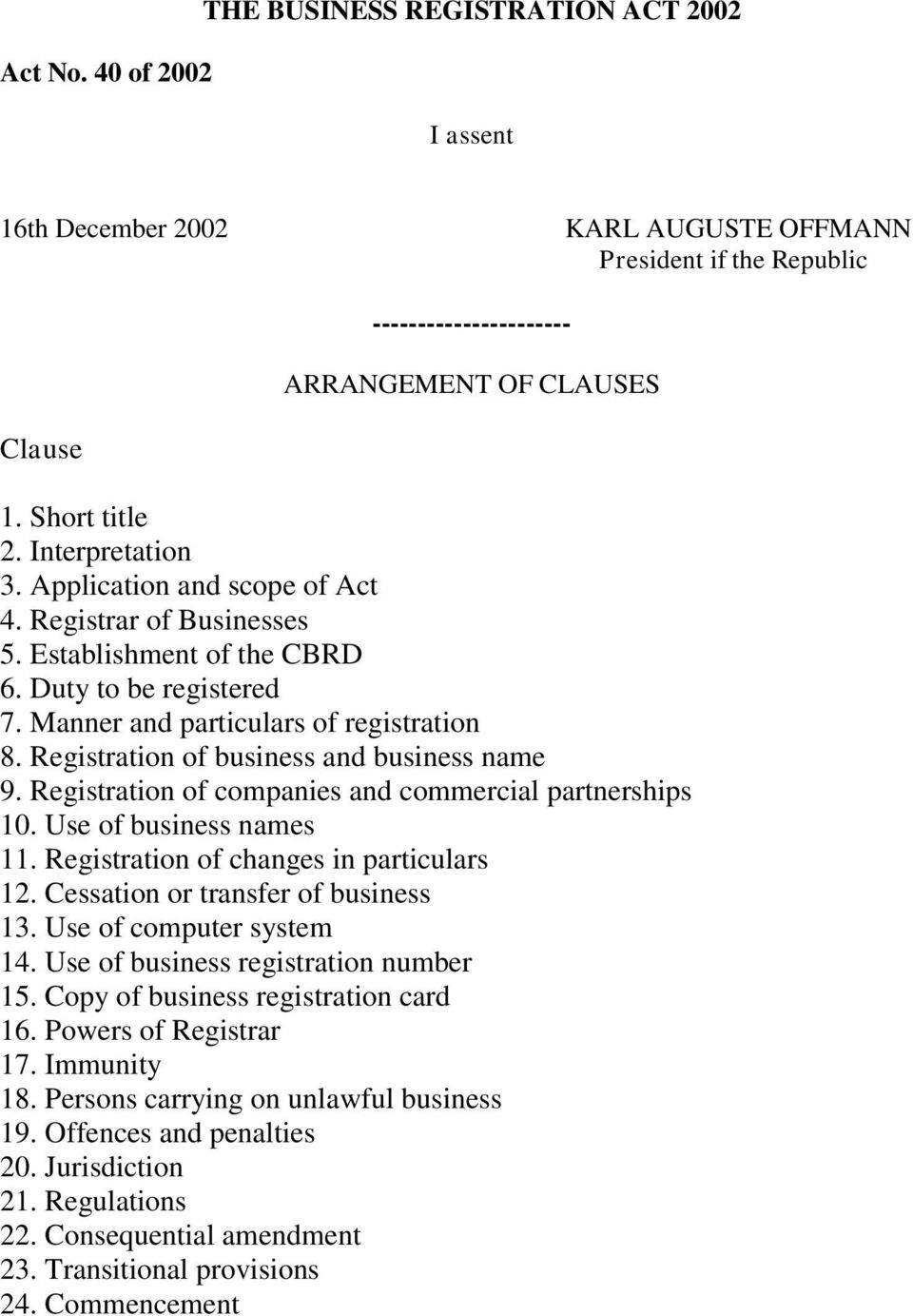 Registration of business and business name 9. Registration of companies and commercial partnerships 10. Use of business names 11. Registration of changes in particulars 12.