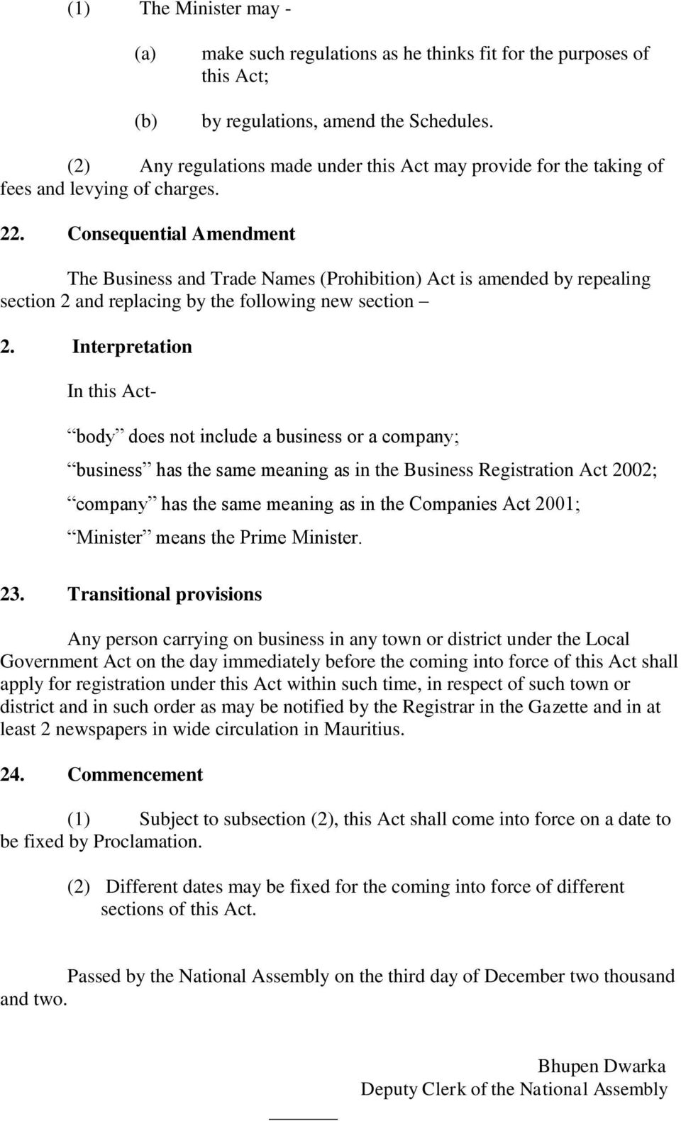 Consequential Amendment The Business and Trade Names (Prohibition) Act is amended by repealing section 2 and replacing by the following new section 2.
