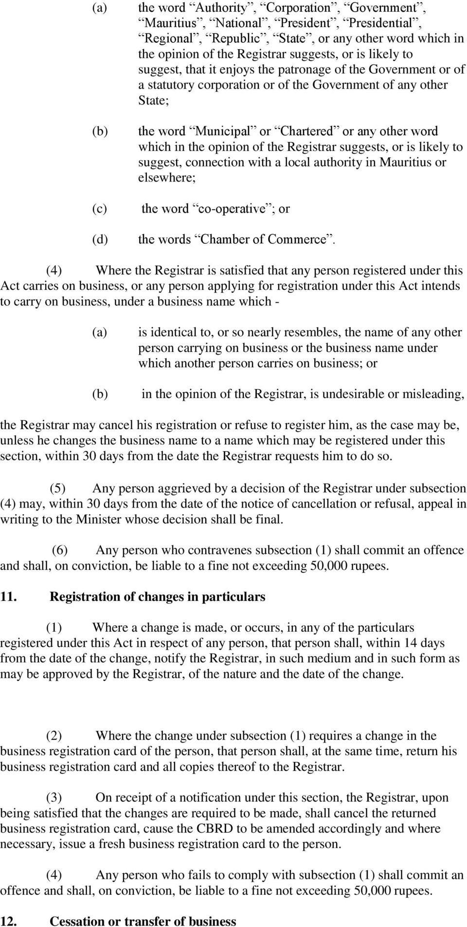 the opinion of the Registrar suggests, or is likely to suggest, connection with a local authority in Mauritius or elsewhere; the word co-operative ; or the words Chamber of Commerce.