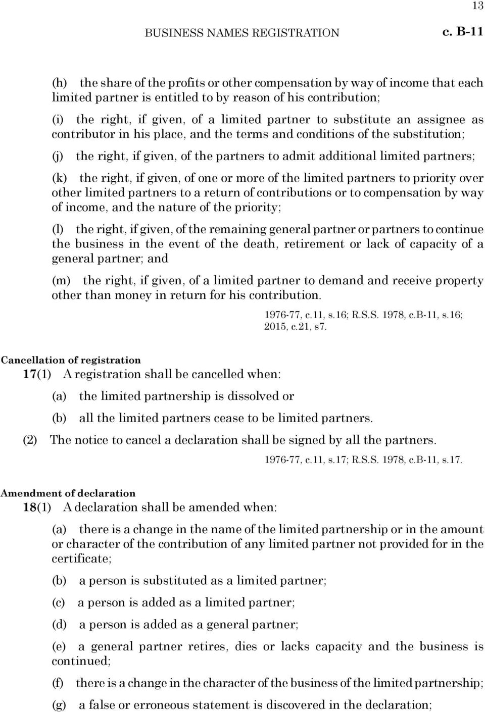substitute an assignee as contributor in his place, and the terms and conditions of the substitution; (j) the right, if given, of the partners to admit additional limited partners; (k) the right, if