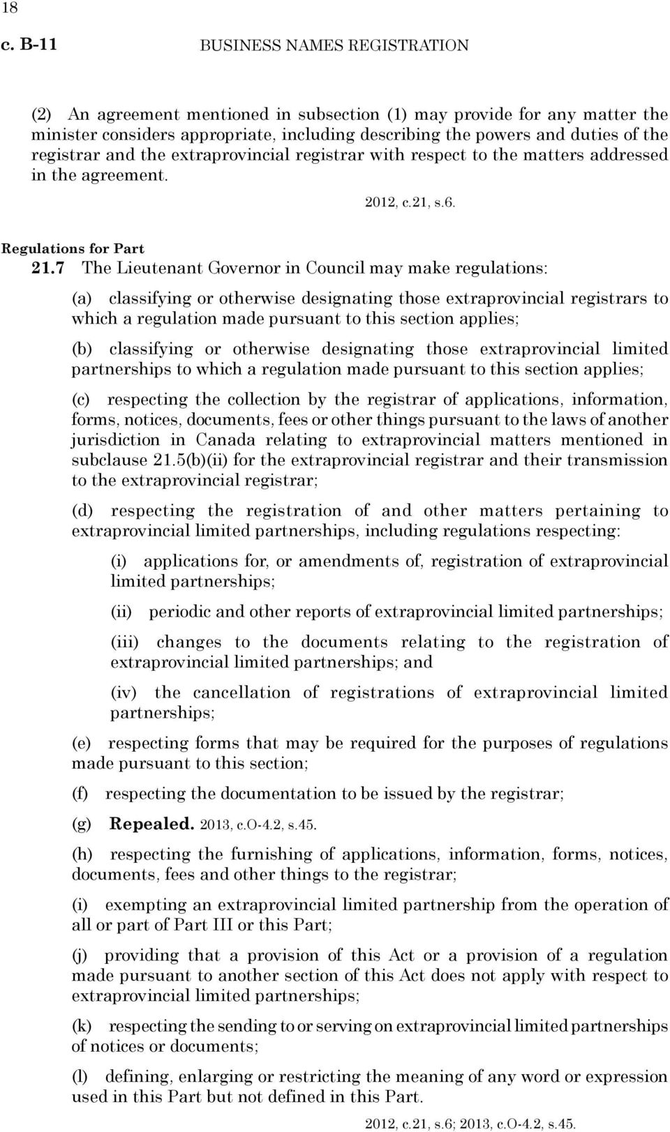 7 The Lieutenant Governor in Council may make regulations: (a) classifying or otherwise designating those extraprovincial registrars to which a regulation made pursuant to this section applies; (b)