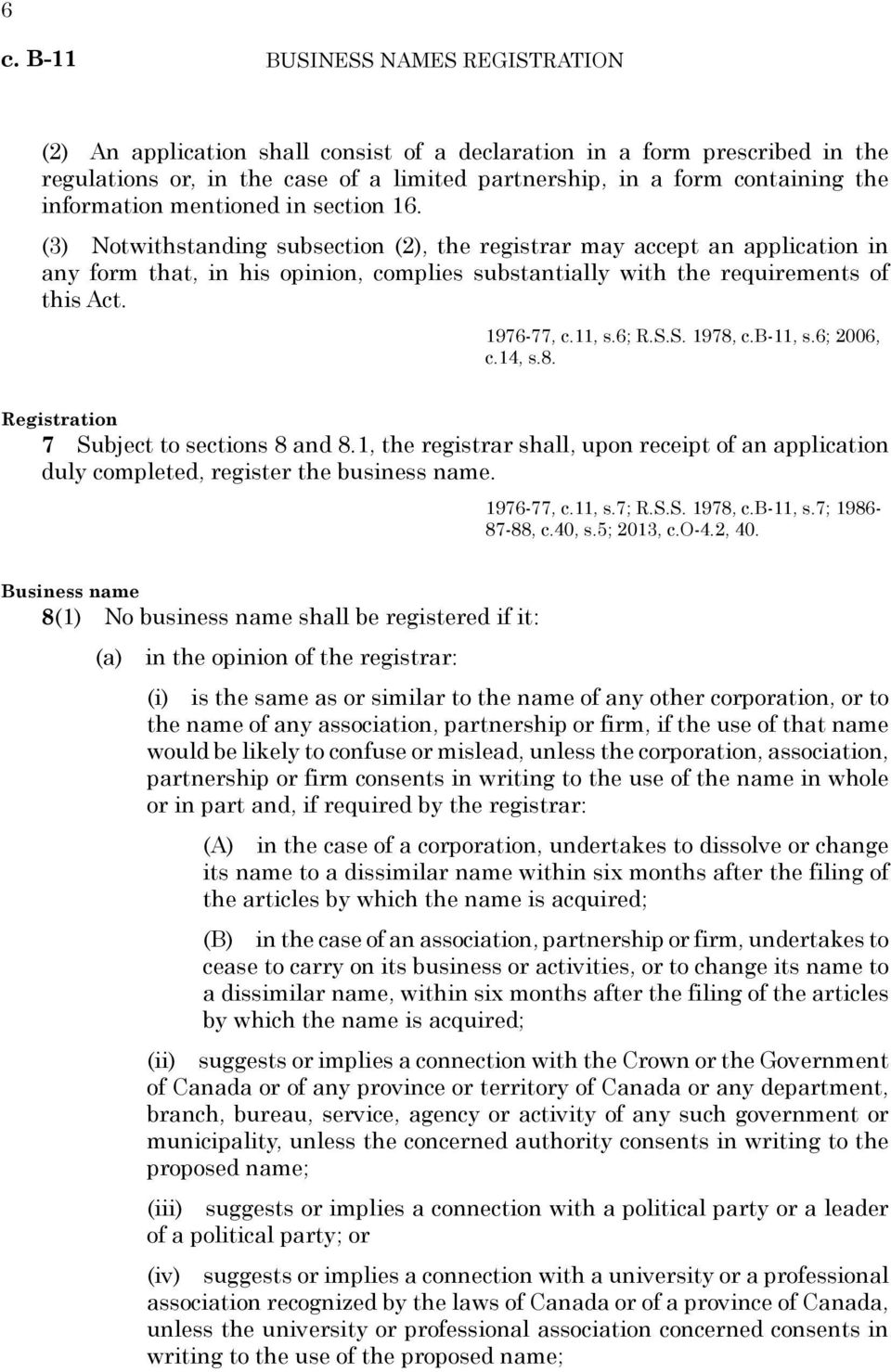 (3) Notwithstanding subsection (2), the registrar may accept an application in any form that, in his opinion, complies substantially with the requirements of this Act. 1976-77, c.11, s.6; R.S.