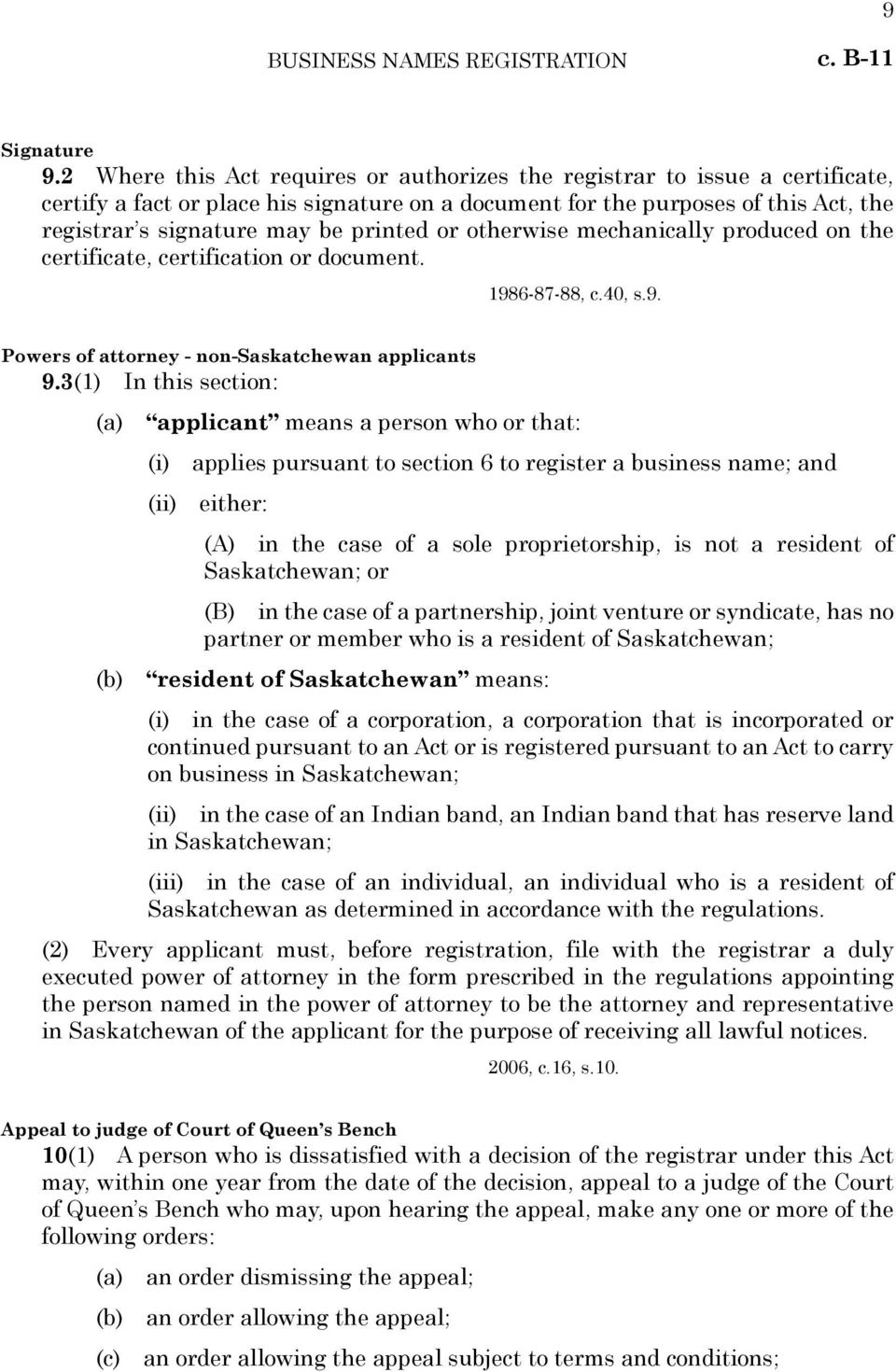 printed or otherwise mechanically produced on the certificate, certification or document. 1986-87-88, c.40, s.9. Powers of attorney - non-saskatchewan applicants 9.