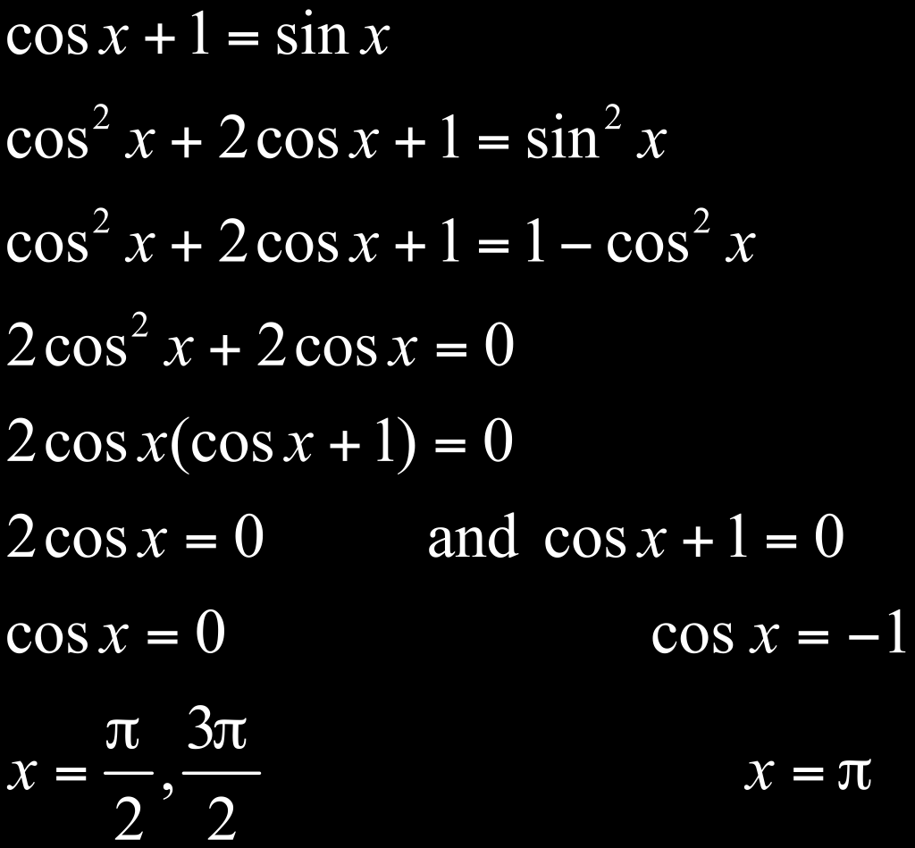 Example of Solving Trigonometric Equation by Squaring Solve cos x + 1 = sin x [0, 2
