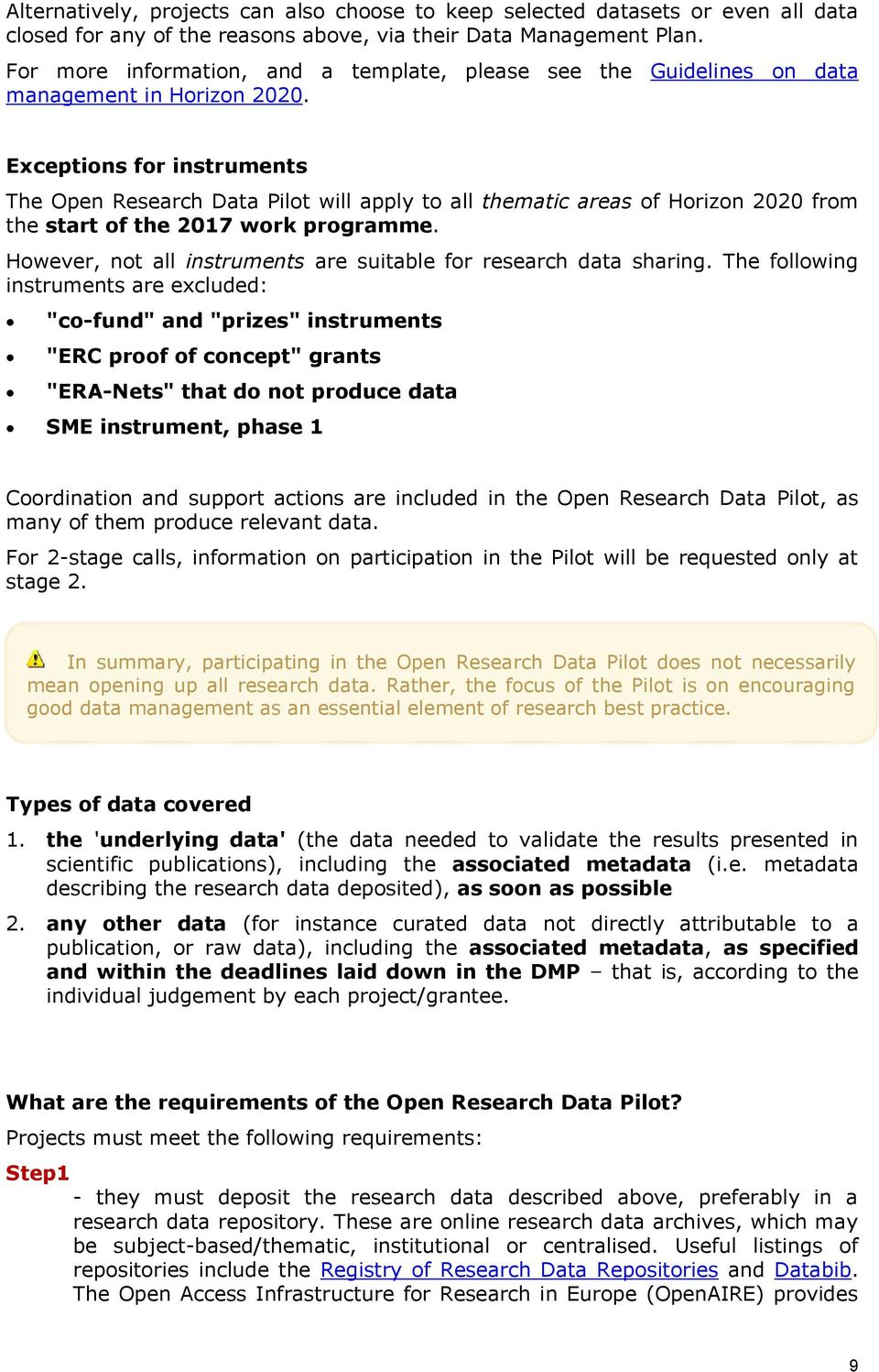Exceptions for instruments The Open Research Data Pilot will apply to all thematic areas of Horizon 2020 from the start of the 2017 work programme.
