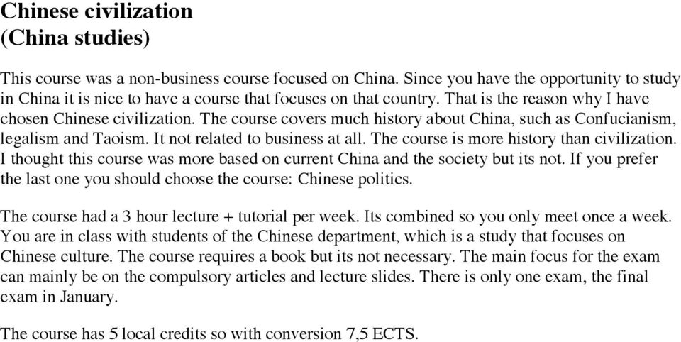 The course is more history than civilization. I thought this course was more based on current China and the society but its not.