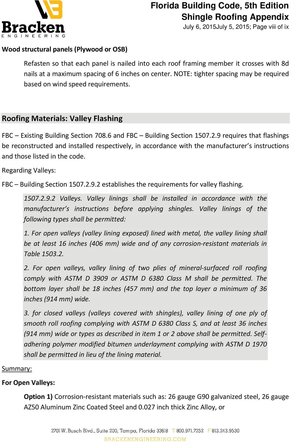 9 requires that flashings be reconstructed and installed respectively, in accordance with the manufacturer s instructions and those listed in the code. Regarding Valleys: FBC Building Section 1507.2.