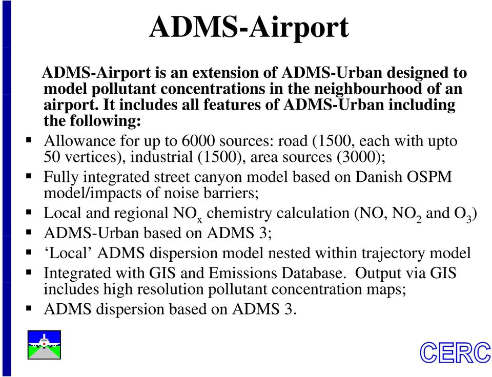 integrated street canyon model based on Danish OSPM model/impacts dl/i of noise barriers; Local and regional NO x chemistry calculation (NO, NO 2 and O 3 ) ADMS-Urban based