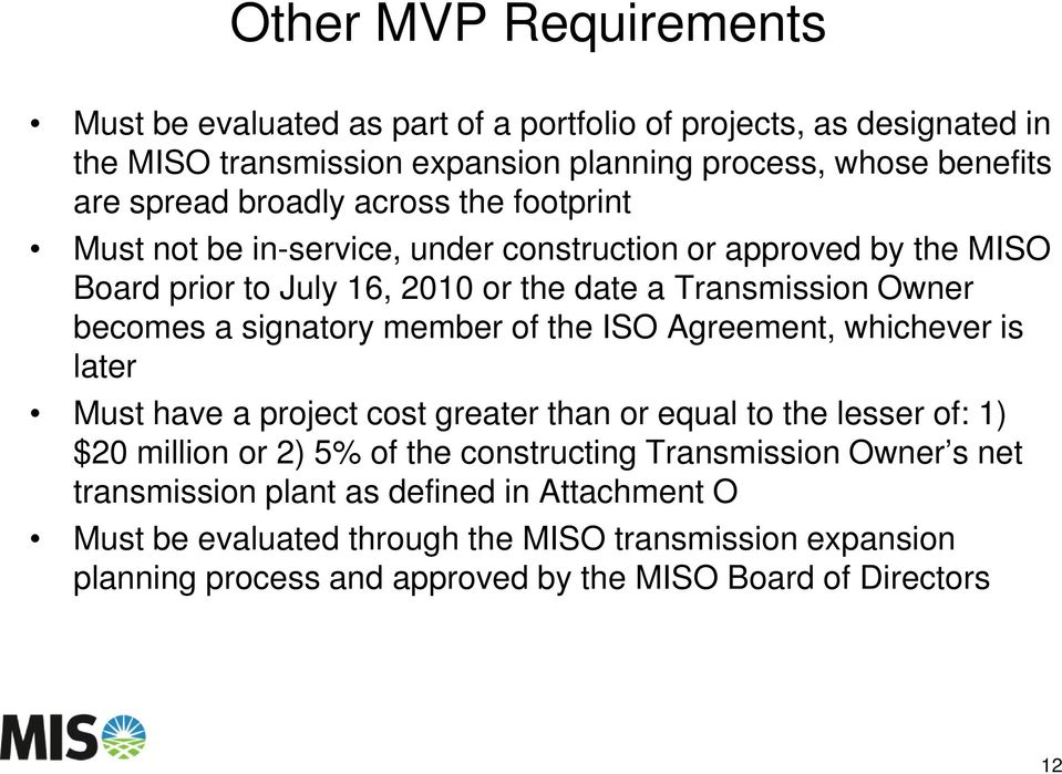 signatory member of the ISO Agreement, whichever is later Must have a project cost greater than or equal to the lesser of: 1) $20 million or 2) 5% of the constructing