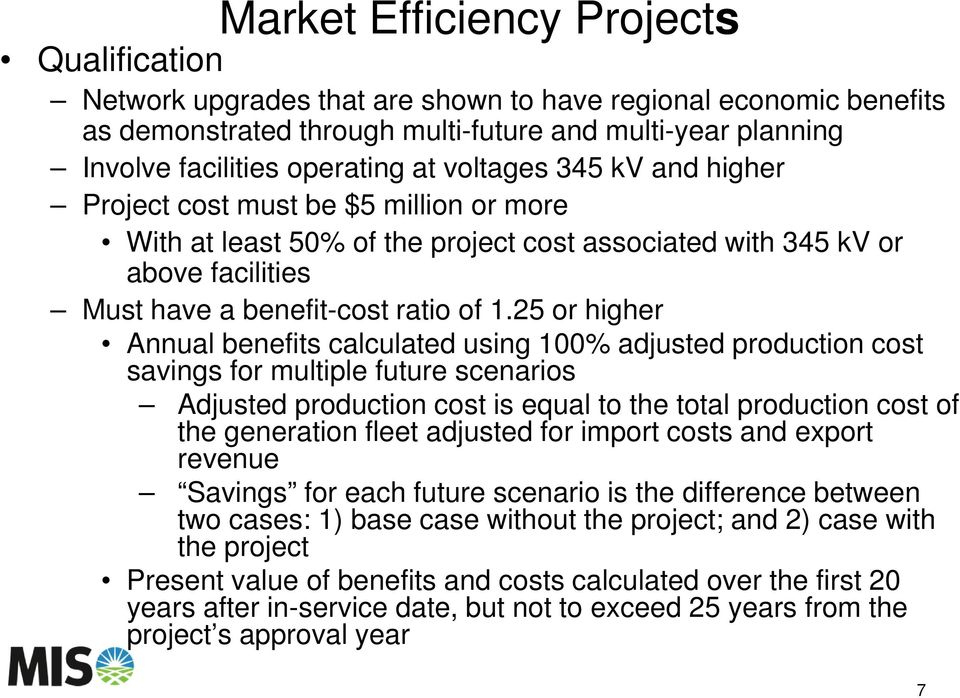 25 or higher Annual benefits calculated using 100% adjusted production cost savings for multiple future scenarios Adjusted production cost is equal to the total production cost of the generation