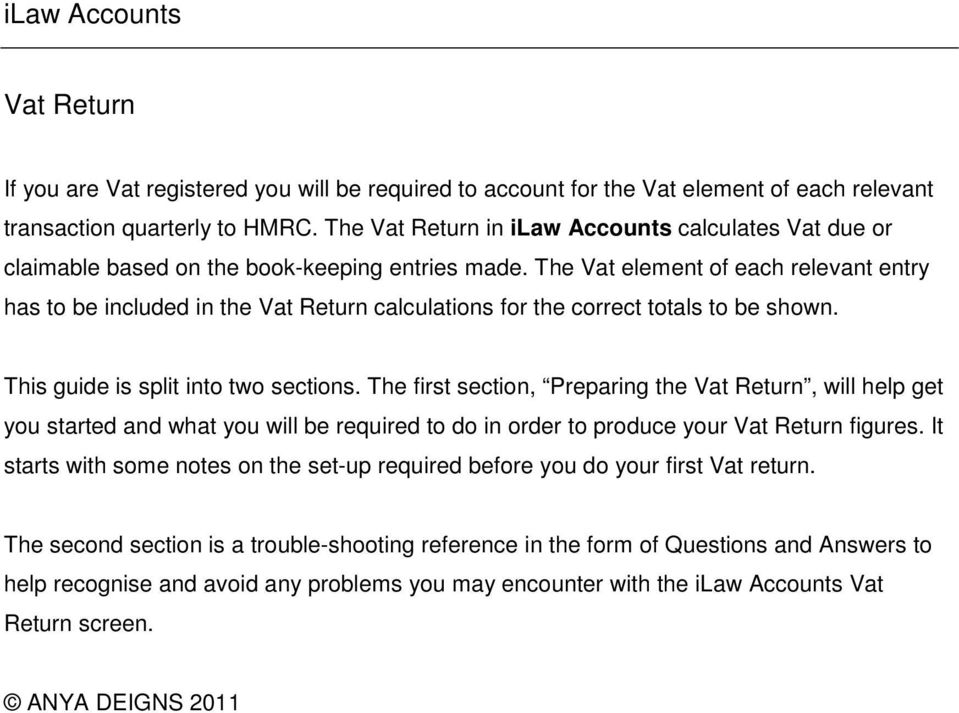 The Vat element of each relevant entry has to be included in the Vat Return calculations for the correct totals to be shown. This guide is split into two sections.