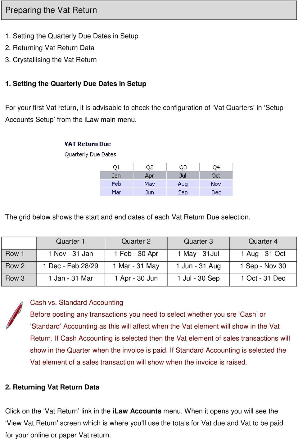 The grid below shows the start and end dates of each Vat Return Due selection.