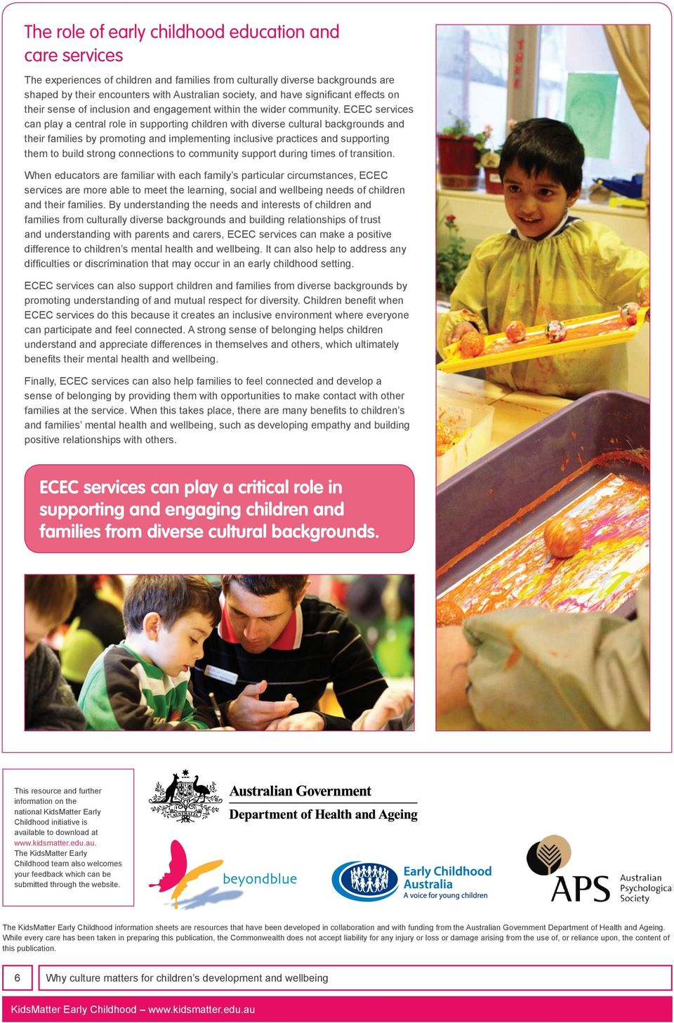 ECEC services can play a central role in supporting children with diverse cultural backgrounds and their families by promoting and implementing inclusive practices and supporting them to build strong