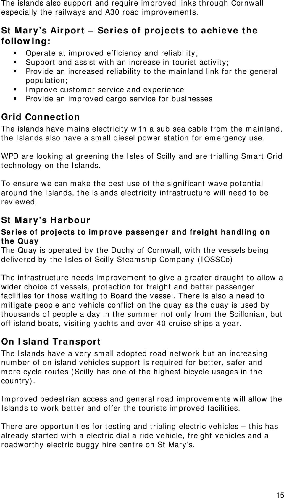 reliability to the mainland link for the general population; Improve customer service and experience Provide an improved cargo service for businesses Grid Connection The islands have mains