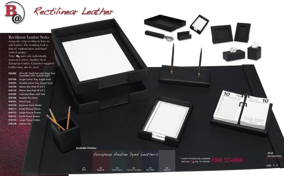 020200 20 x 30 Desk Pad with Edge Trim (available with custom logo) 010100 Single Letter Tray (Legal Size) 010101 Double Letter Tray (Legal Size) 010104 Memo Box/Pad (5 x 8 ) 010115