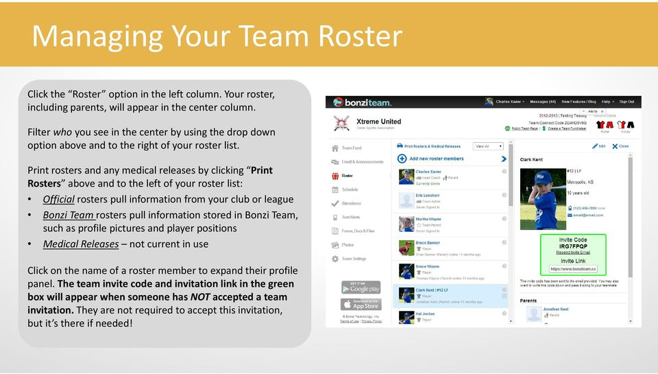 Print rosters and any medical releases by clicking Print Rosters above and to the left of your roster list: Official rosters pull information from your club or league Bonzi Team rosters pull