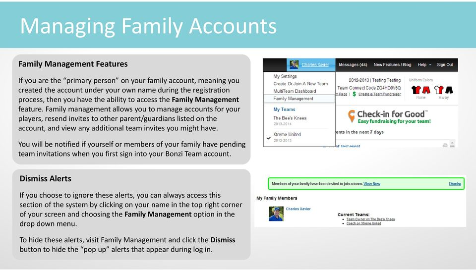 Family management allows you to manage accounts for your players, resend invites to other parent/guardians listed on the account, and view any additional team invites you might have.