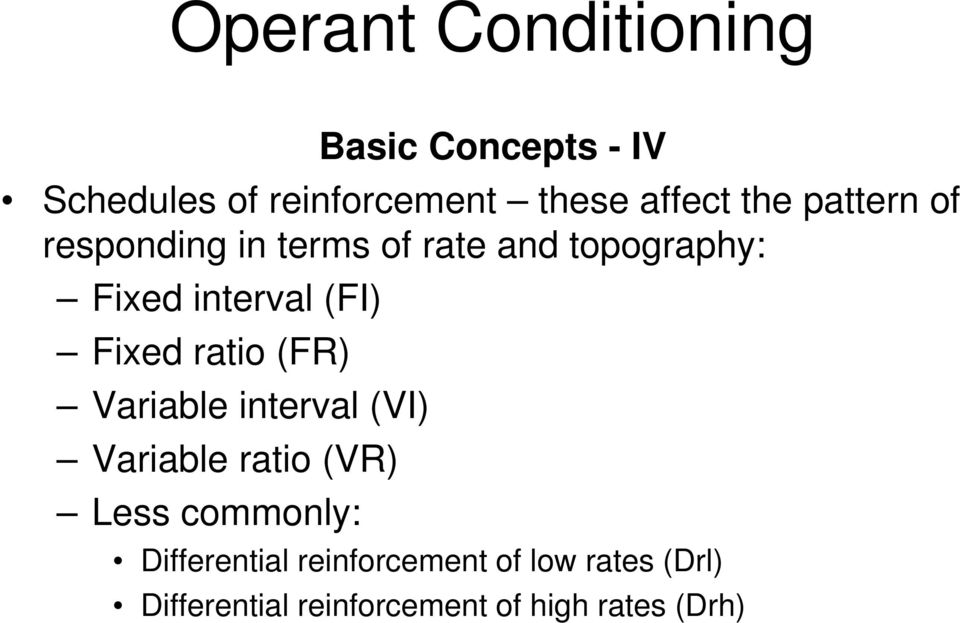 Fixed ratio (FR) Variable interval (VI) Variable ratio (VR) Less commonly: