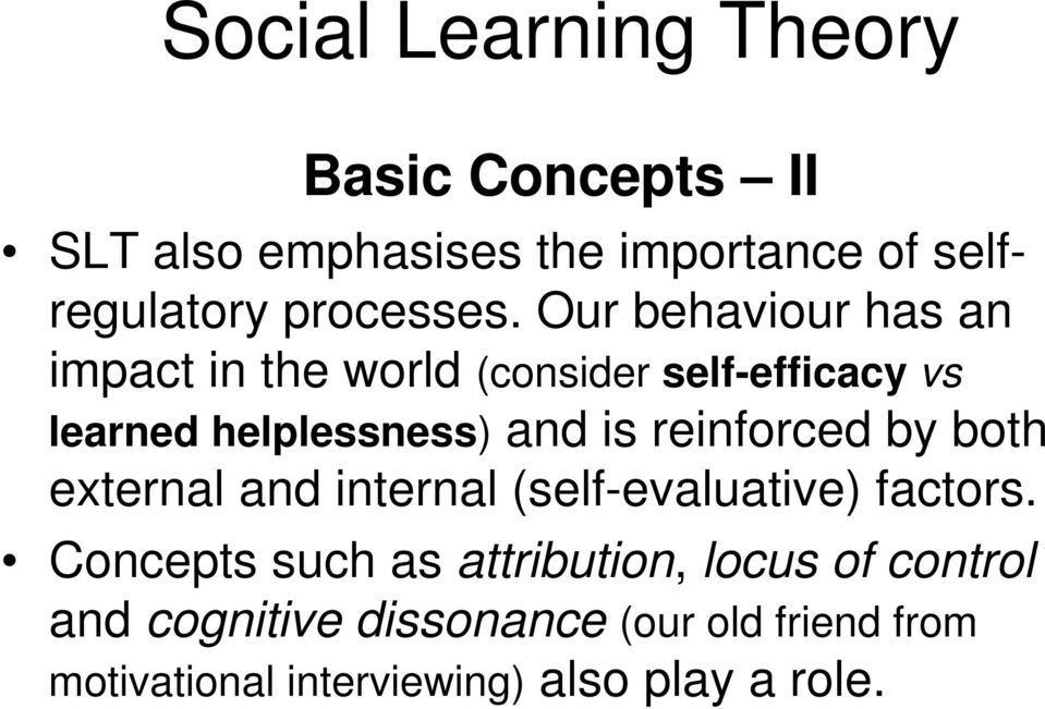 Our behaviour has an impact in the world (consider self-efficacy vs learned helplessness) and is