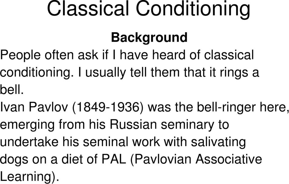 Ivan Pavlov (1849-1936) was the bell-ringer here, emerging from his Russian