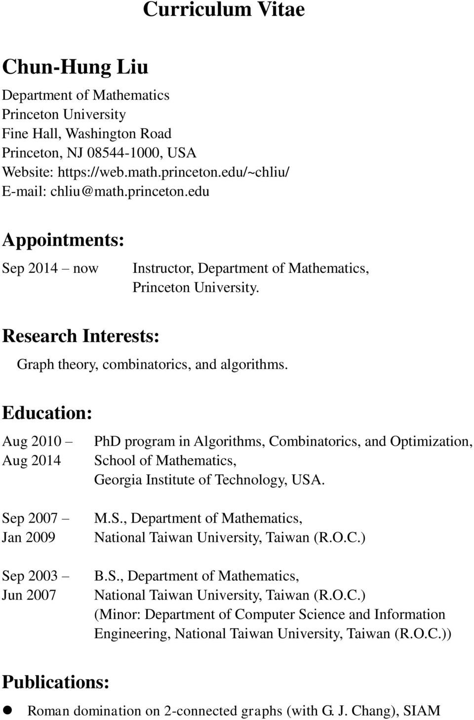 Education: Aug 2010 Aug 2014 PhD program in Algorithms, Combinatorics, and Optimization, School of Mathematics, Georgia Institute of Technology, USA. Sep 2007 Jan 2009 Sep 2003 Jun 2007 M.S., Department of Mathematics, National Taiwan University, Taiwan (R.