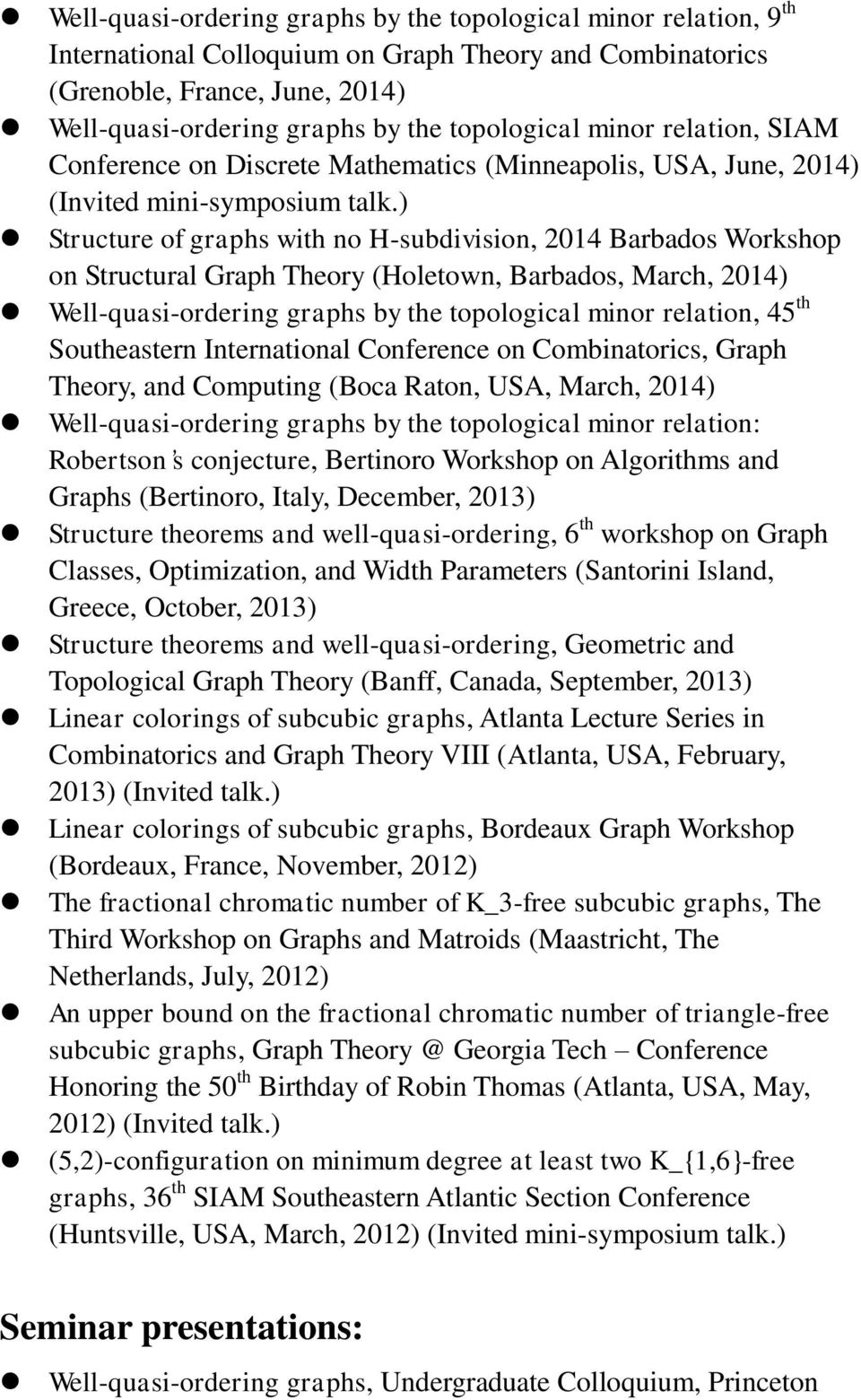 ) Structure of graphs with no H-subdivision, 2014 Barbados Workshop on Structural Graph Theory (Holetown, Barbados, March, 2014) Well-quasi-ordering graphs by the topological minor relation, 45 th