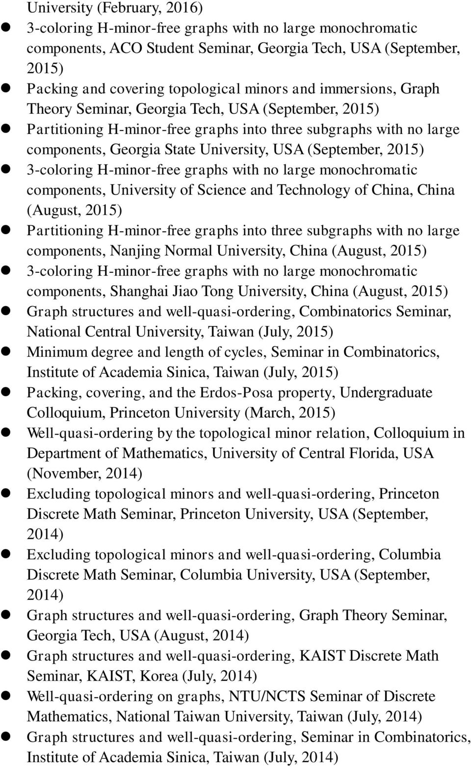 3-coloring H-minor-free graphs with no large monochromatic components, University of Science and Technology of China, China (August, 2015) Partitioning H-minor-free graphs into three subgraphs with