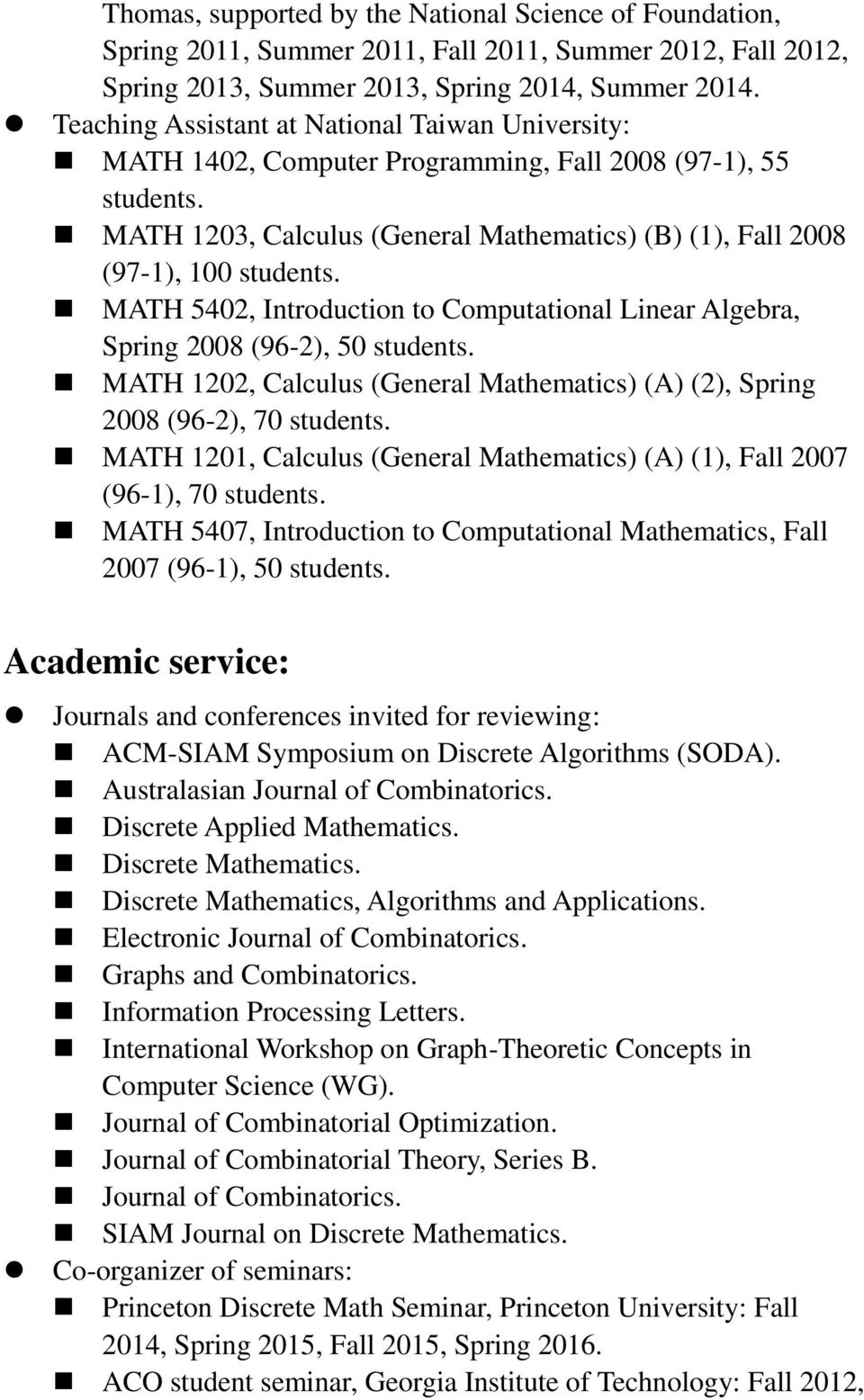 MATH 5402, Introduction to Computational Linear Algebra, Spring 2008 (96-2), 50 students. MATH 1202, Calculus (General Mathematics) (A) (2), Spring 2008 (96-2), 70 students.