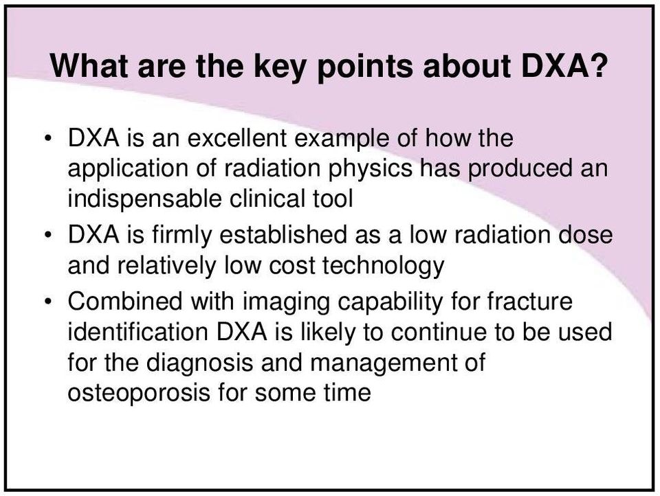indispensable clinical tool DXA is firmly established as a low radiation dose and relatively low