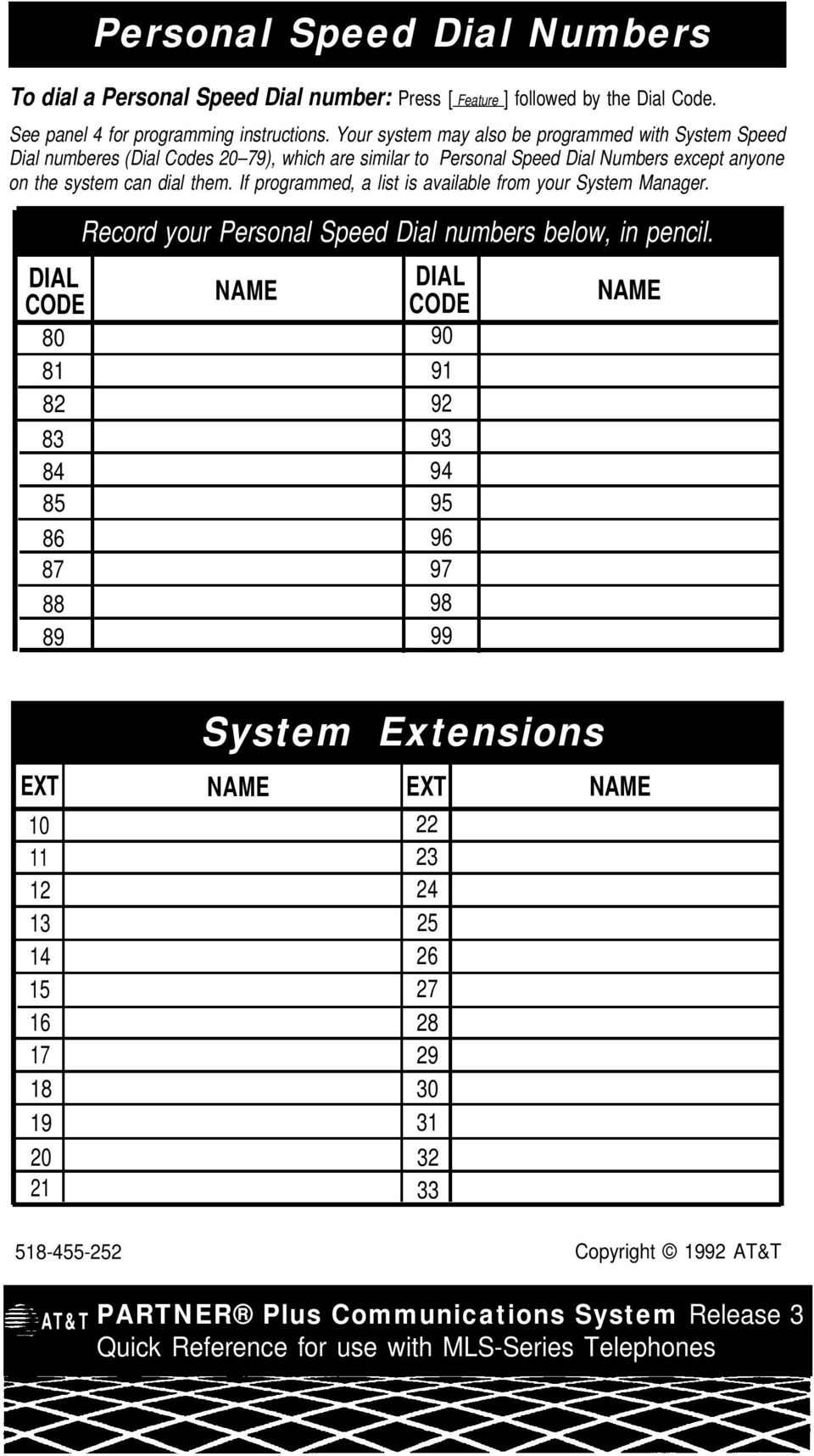 If programmed, a list is available from your System Manager. Record your Personal Speed Dial numbers below, in pencil.