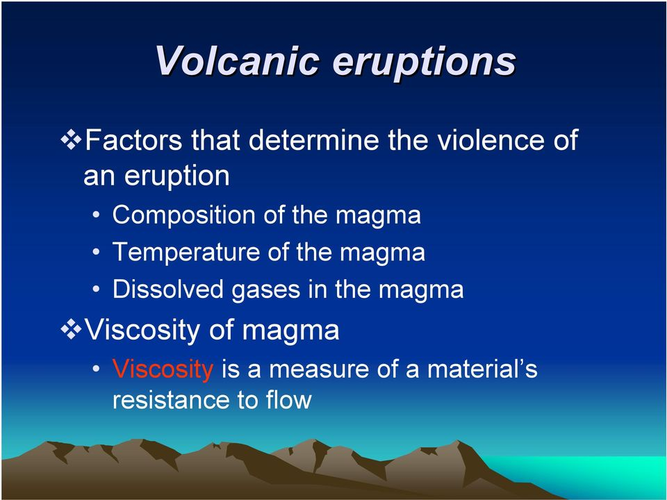 the magma Dissolved gases in the magma Viscosity of