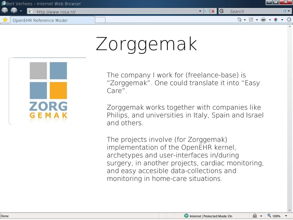 Zorggemak orks together ith companies like Philips, and universities in Italy, Spain and Israel and others.