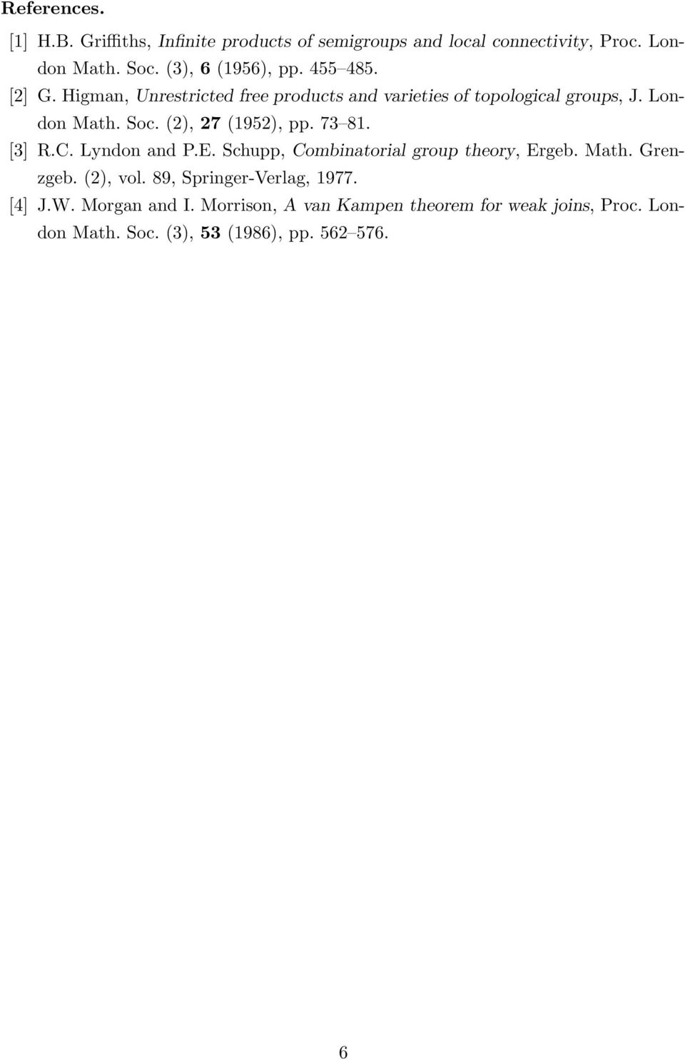 (2), 27 (1952), pp. 73 81. [3] R.C. Lyndon and P.E. Schupp, Combinatorial group theory, Ergeb. Math. Grenzgeb. (2), vol.