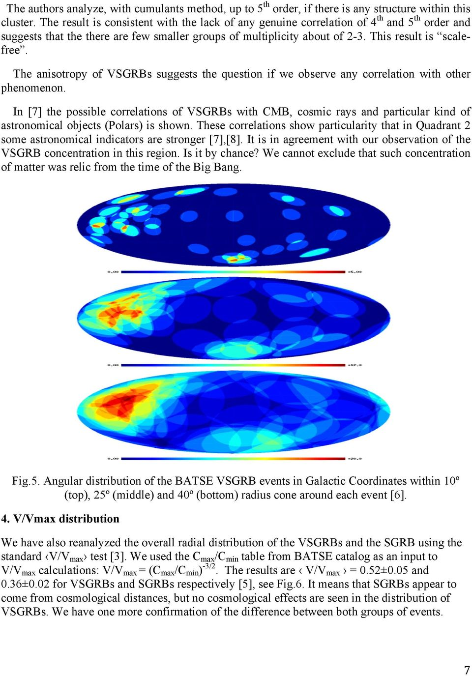 The anisotropy of VSGRBs suggests the question if we observe any correlation with other phenomenon.