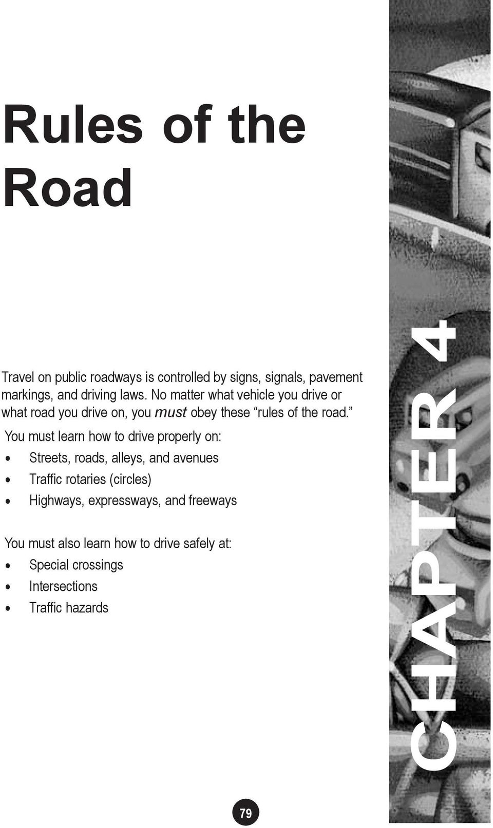 You must learn how to drive properly on: Streets, roads, alleys, and avenues Traffic rotaries (circles) Highways,