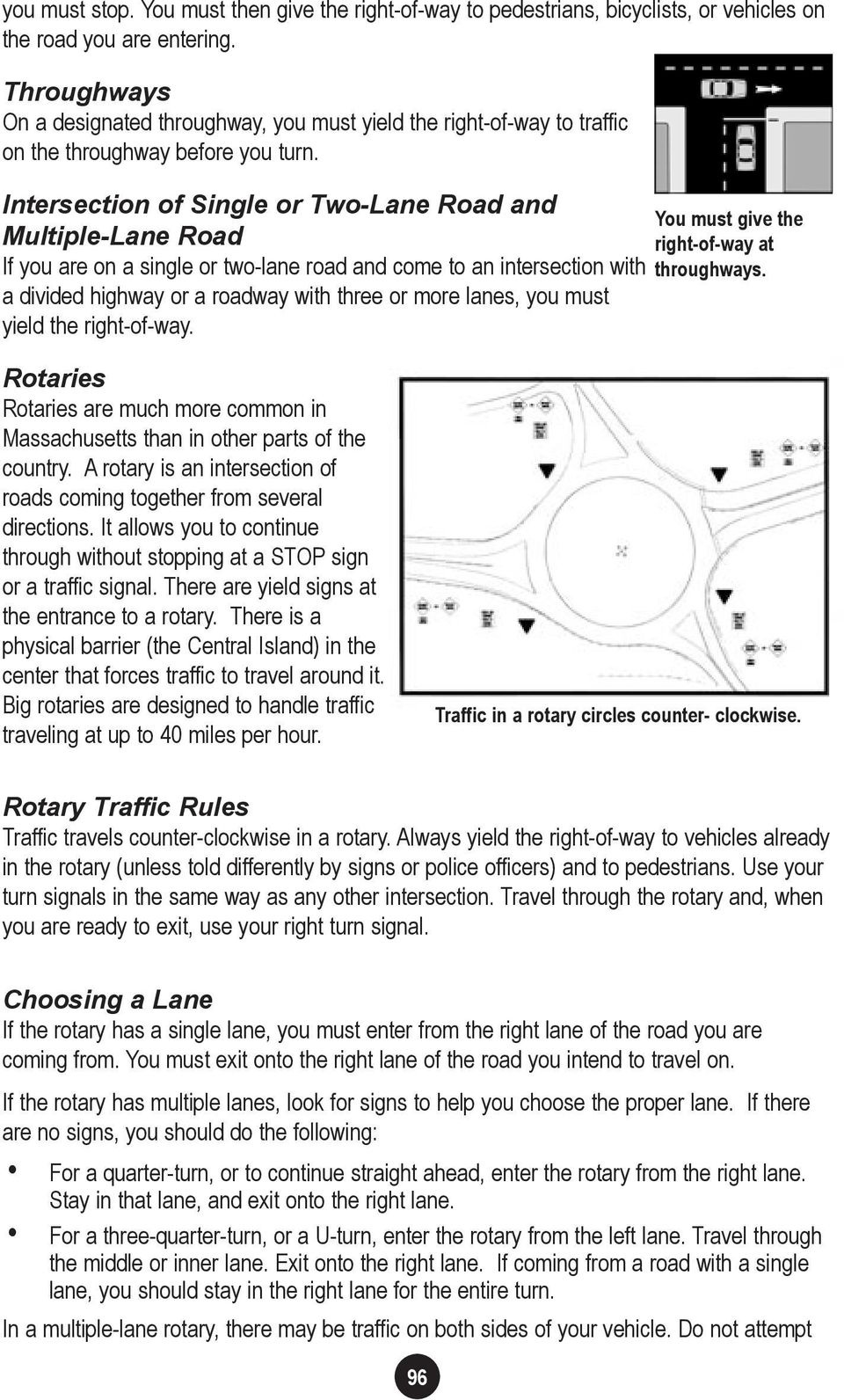 Intersection of Single or Two-Lane Road and You must give the Multiple-Lane Road right-of-way at If you are on a single or two-lane road and come to an intersection with throughways.