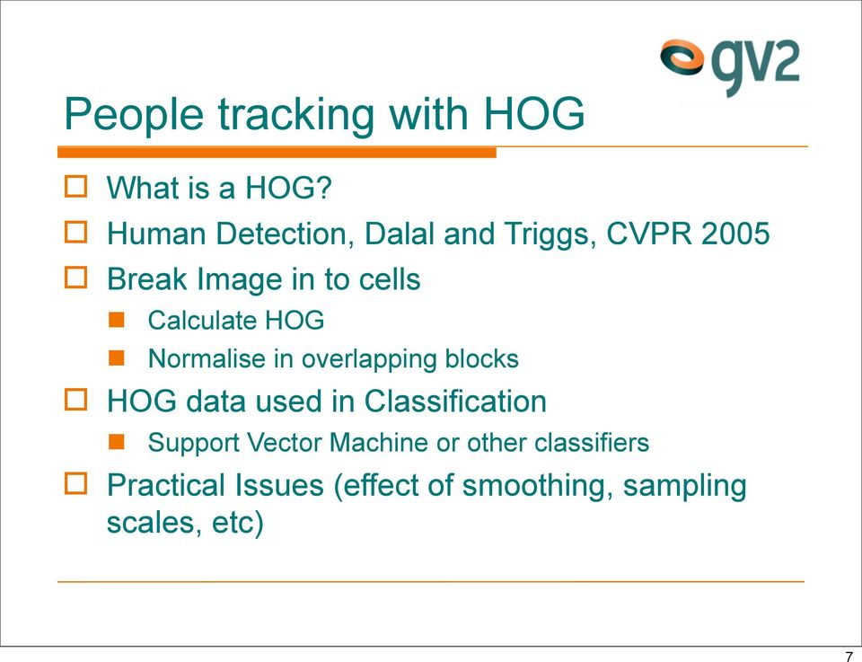 Calculate HOG Normalise in overlapping blocks HOG data used in