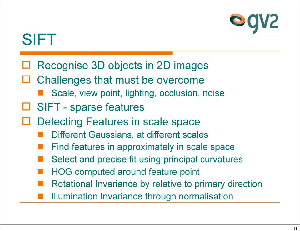 features in approximately in scale space Select and precise fit using principal curvatures HOG computed around