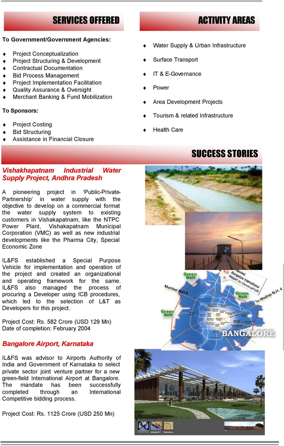 Project, Andhra Pradesh A pioneering project in Public-Private- Partnership in water supply with the objective to develop on a commercial format the water supply system to existing customers in